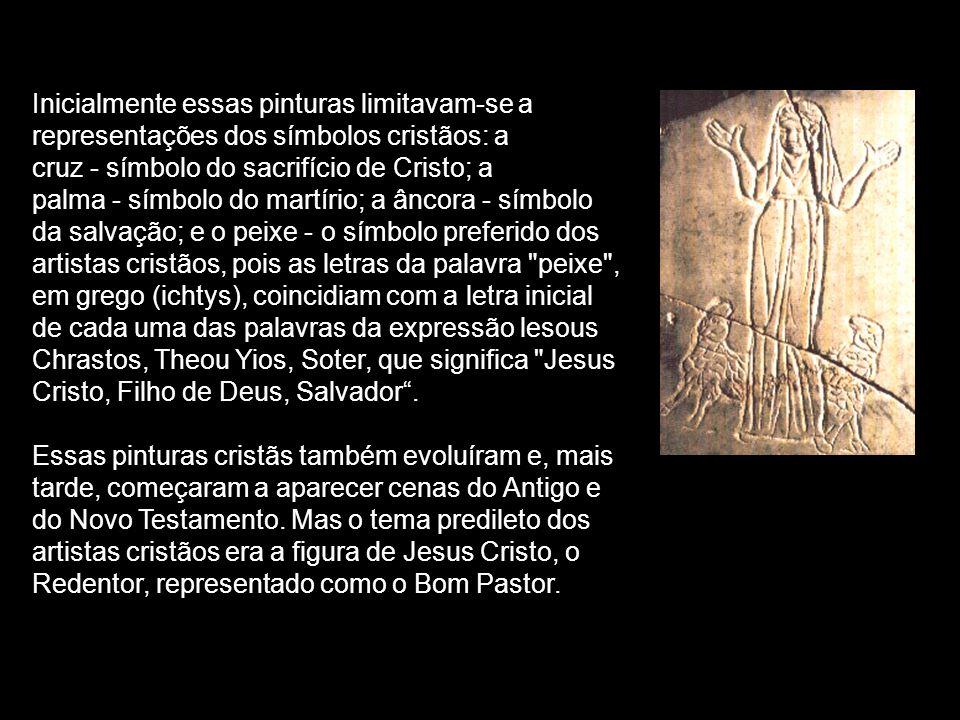 Inicialmente essas pinturas limitavam-se a representações dos símbolos cristãos: a cruz símbolo do sacrifício de Cristo; a palma símbolo do martírio;