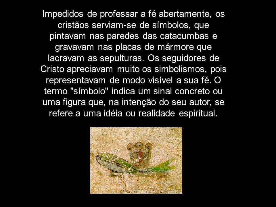 Impedidos de professar a fé abertamente, os cristãos serviam-se de símbolos, que pintavam nas paredes das catacumbas e gravavam nas placas de mármore