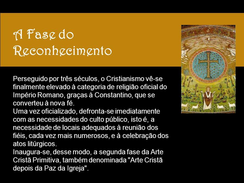 A Fase do Reconhecimento Perseguido por três séculos, o Cristianismo vê-se finalmente elevado à categoria de religião oficial do Império Romano, graças à Constantino, que se converteu à nova fé.