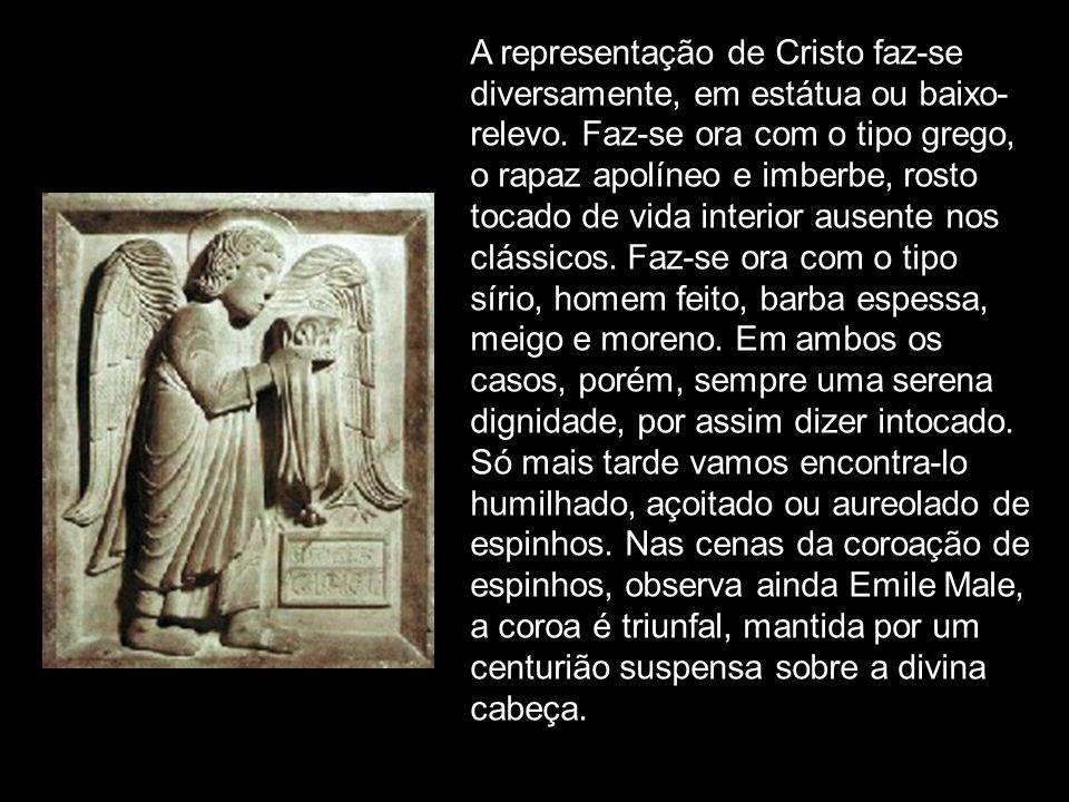 A representação de Cristo faz-se diversamente, em estátua ou baixo- relevo. Faz-se ora com o tipo grego, o rapaz apolíneo e imberbe, rosto tocado de v