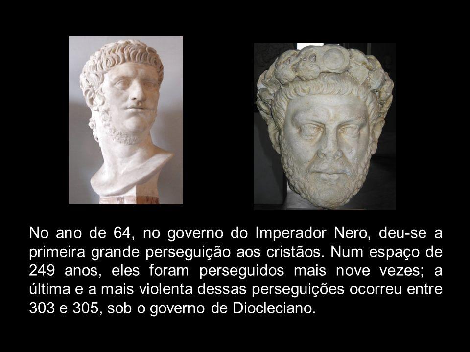 No ano de 64, no governo do Imperador Nero, deu se a primeira grande perseguição aos cristãos.