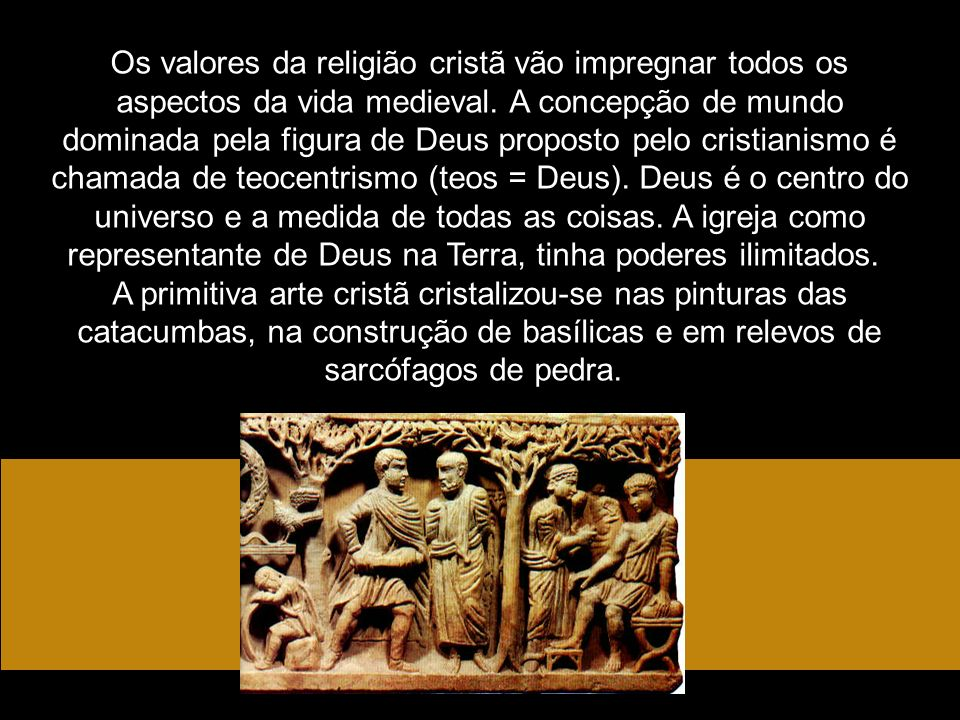 Os valores da religião cristã vão impregnar todos os aspectos da vida medieval. A concepção de mundo dominada pela figura de Deus proposto pelo cristi