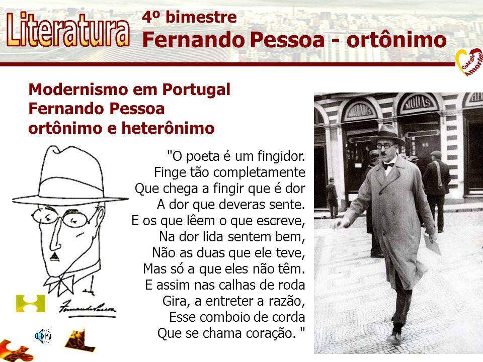 4º bimestre Fernando Pessoa - ortônimo Modernismo em Portugal Fernando Pessoa ortônimo e heterônimo O poeta é um fingidor.