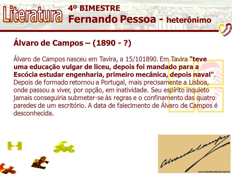 4º BIMESTRE Fernando Pessoa - heterônimo Álvaro de Campos – (1890 - ?) Álvaro de Campos nasceu em Tavira, a 15/101890. Em Tavira