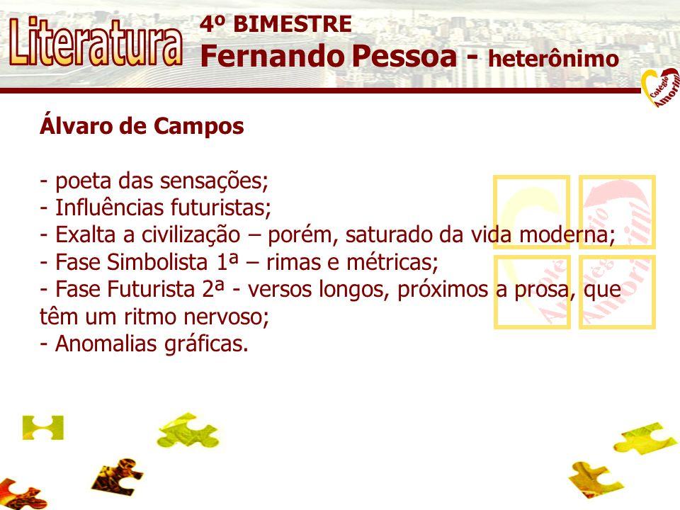 4º BIMESTRE Fernando Pessoa - heterônimo Álvaro de Campos - poeta das sensações; - Influências futuristas; - Exalta a civilização – porém, saturado da
