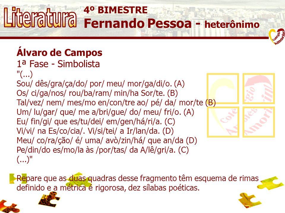 4º BIMESTRE Fernando Pessoa - heterônimo Álvaro de Campos 1ª Fase - Simbolista (...) Sou/ dês/gra/ça/do/ por/ meu/ mor/ga/di/o.