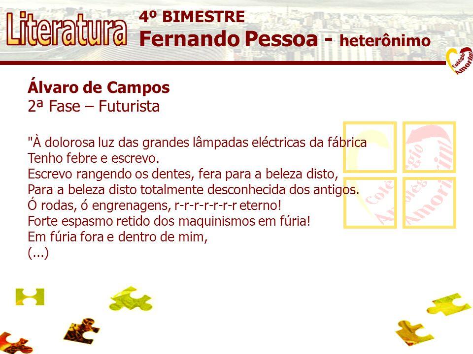4º BIMESTRE Fernando Pessoa - heterônimo Álvaro de Campos 2ª Fase – Futurista