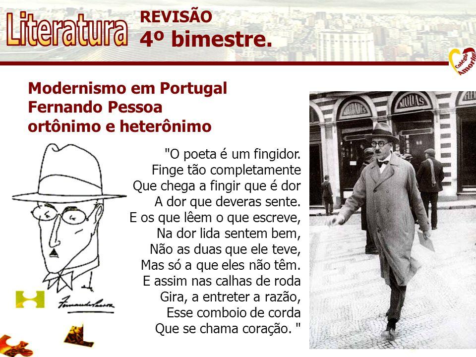 REVISÃO 4º bimestre. Modernismo em Portugal Fernando Pessoa ortônimo e heterônimo