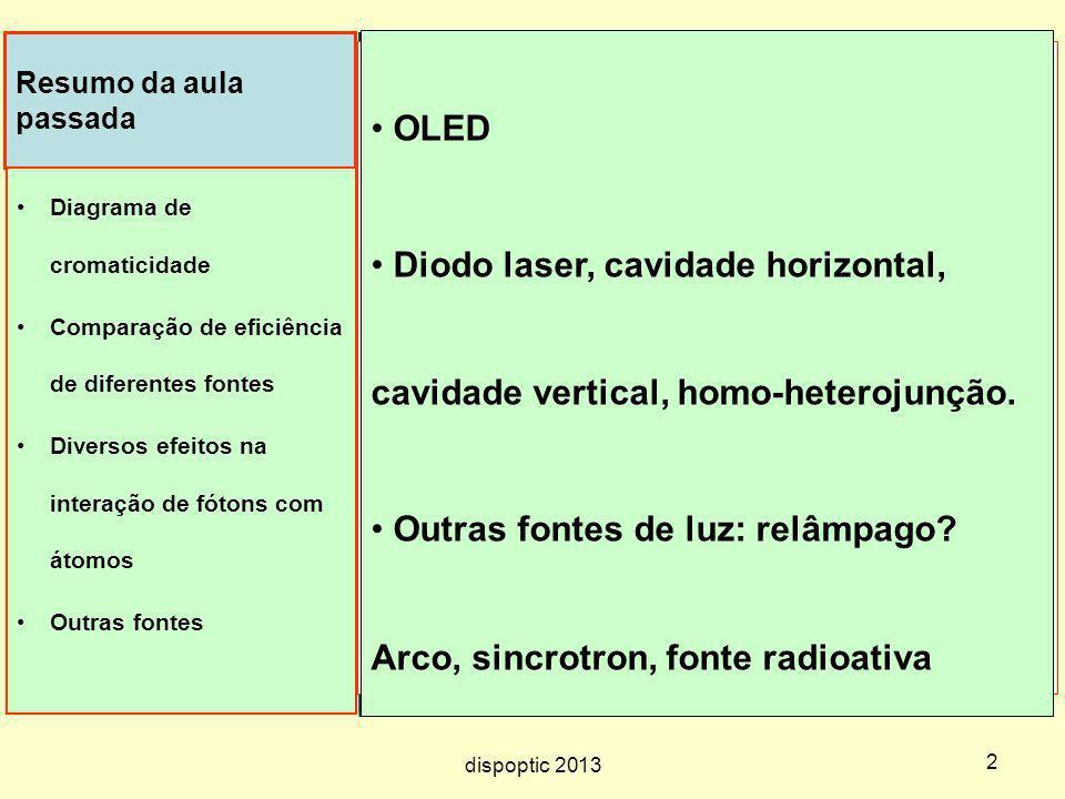 33 Eficiência quântica Correspondência direta entre # de fótons absorvidos e # de portadores de carga gerados que são subseqüentemente usados no circuito elétrico dispoptic 2013