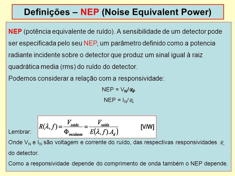 20 Definições – NEP (Noise Equivalent Power) dispoptic 2013 NEP (potência equivalente de ruído). A sensibilidade de um detector pode ser especificada