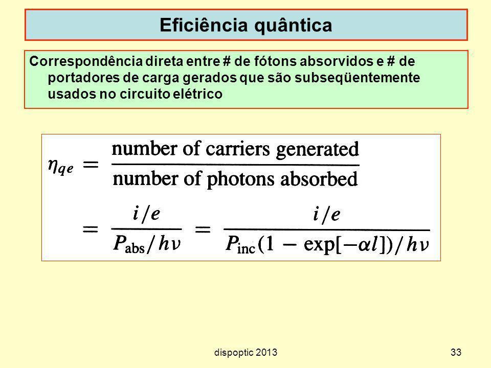 33 Eficiência quântica Correspondência direta entre # de fótons absorvidos e # de portadores de carga gerados que são subseqüentemente usados no circu