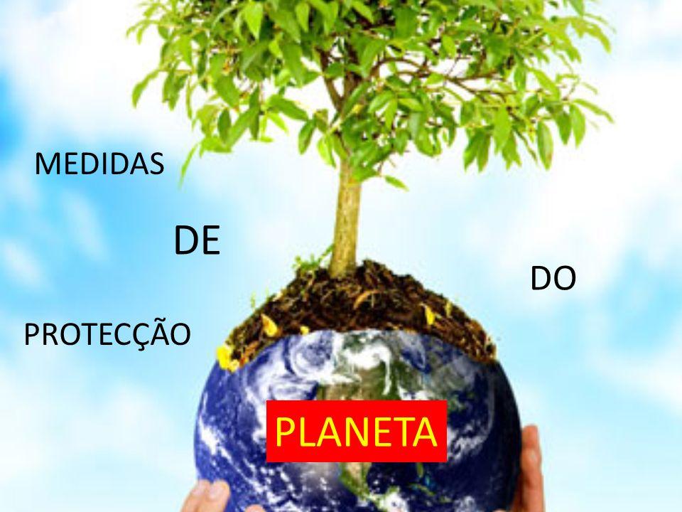 MEDIDAS DE PROTECÇÃO DO PLANETA