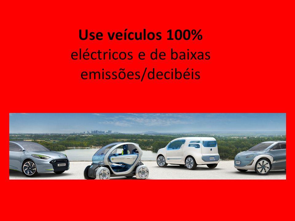 Use veículos 100% eléctricos e de baixas emissões/decibéis