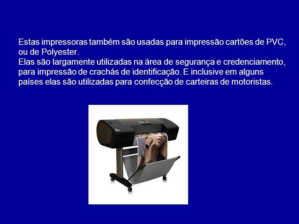 Estas impressoras também são usadas para impressão cartões de PVC, ou de Polyester. Elas são largamente utilizadas na área de segurança e credenciamen