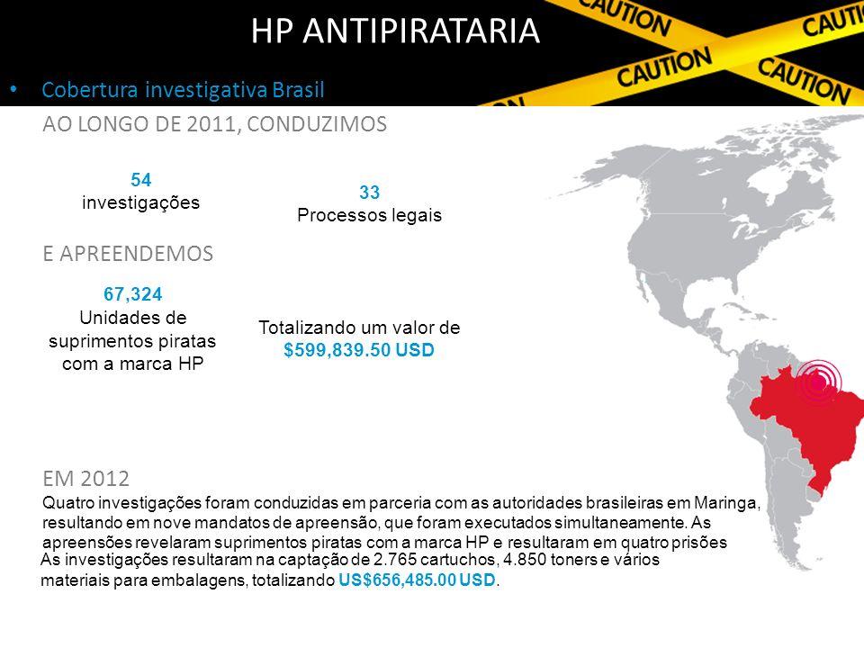 Cobertura investigativa Brasil HP ANTIPIRATARIA AO LONGO DE 2011, CONDUZIMOS E APREENDEMOS EM 2012 Quatro investigações foram conduzidas em parceria com as autoridades brasileiras em Maringa, resultando em nove mandatos de apreensão, que foram executados simultaneamente.