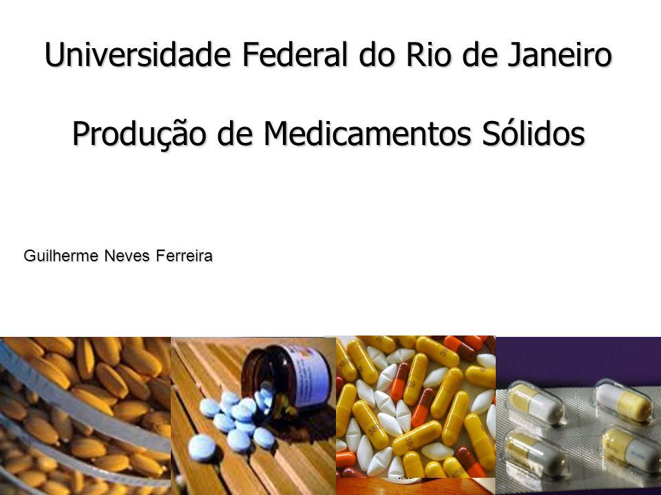 1 Universidade Federal do Rio de Janeiro Produção de Medicamentos Sólidos Guilherme Neves Ferreira