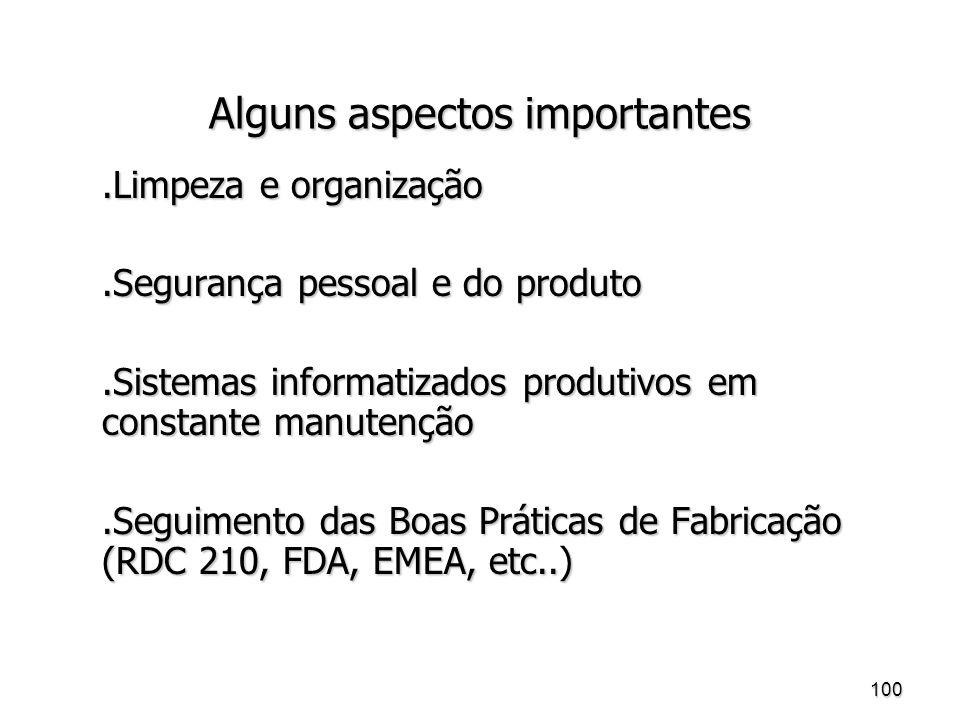 100 Alguns aspectos importantes.Limpeza e organização.Segurança pessoal e do produto.Sistemas informatizados produtivos em constante manutenção.Seguimento das Boas Práticas de Fabricação (RDC 210, FDA, EMEA, etc..)