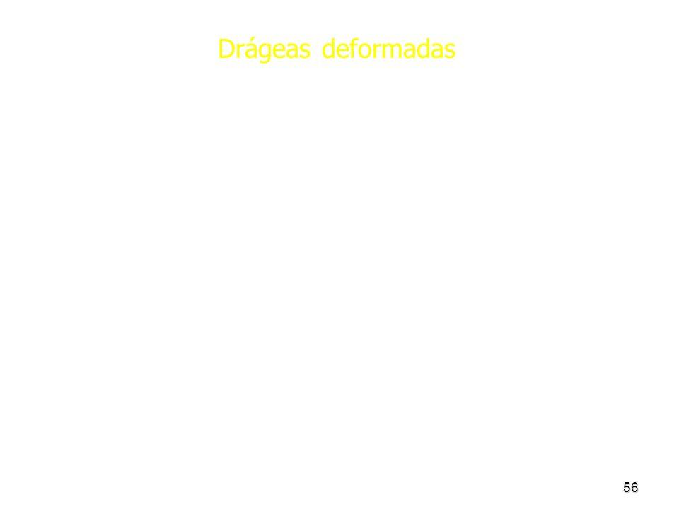 56 Drágeas deformadas