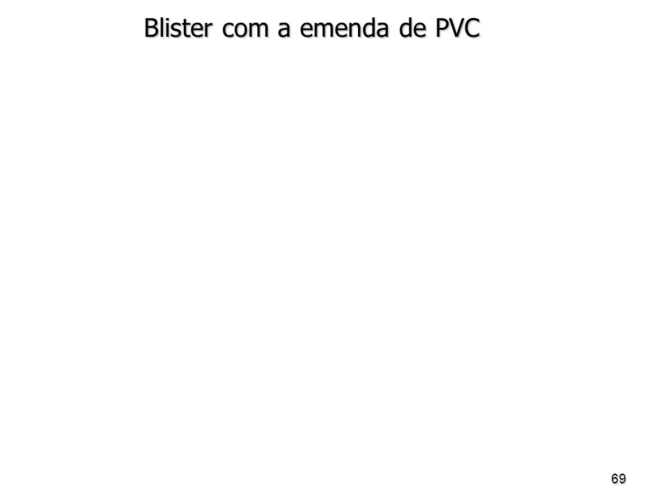 69 Blister com a emenda de PVC