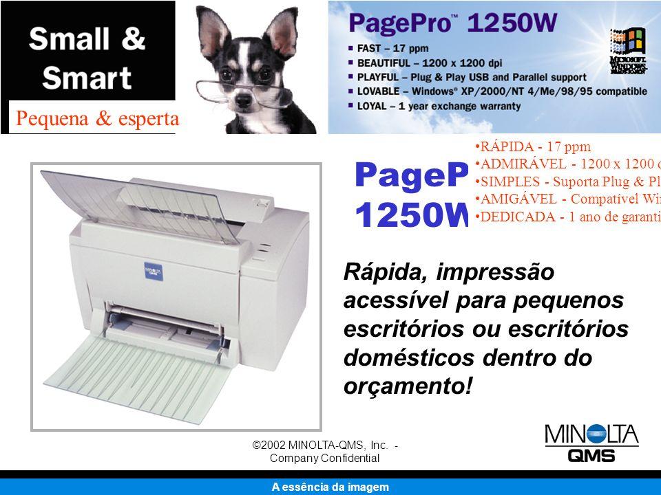 A essência da imagem ©2002 MINOLTA-QMS, Inc. - Company Confidential PagePro 1250W Rápida, impressão acessível para pequenos escritórios ou escritórios