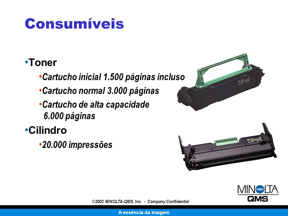 A essência da imagem ©2002 MINOLTA-QMS, Inc. - Company Confidential Consumíveis Toner Cartucho inicial 1.500 páginas incluso Cartucho normal 3.000 pág
