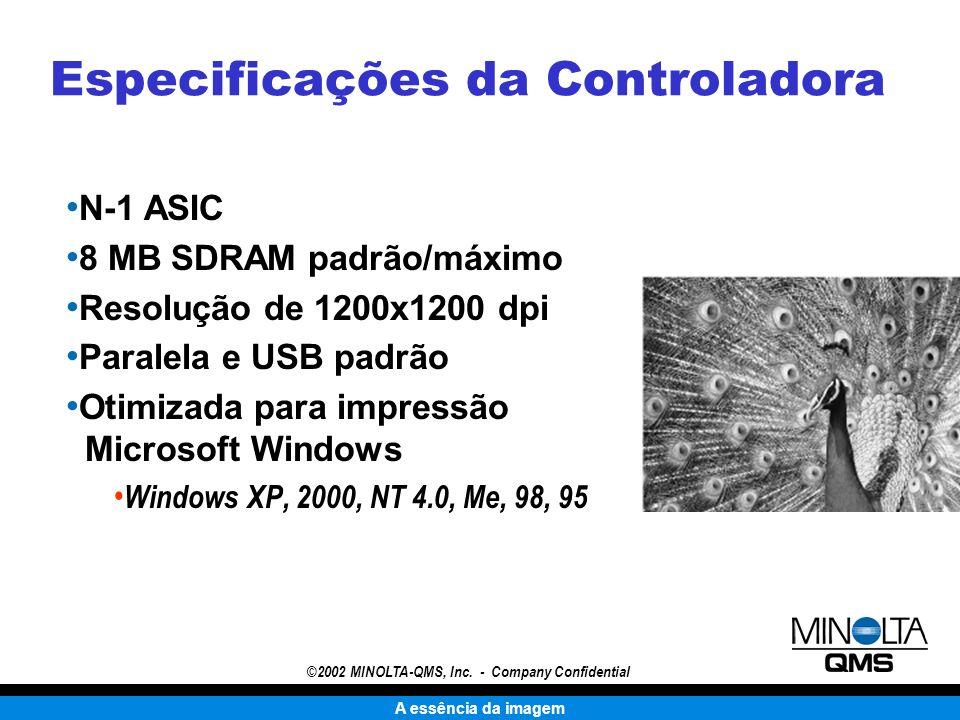 A essência da imagem ©2002 MINOLTA-QMS, Inc. - Company Confidential N-1 ASIC 8 MB SDRAM padrão/máximo Resolução de 1200x1200 dpi Paralela e USB padrão