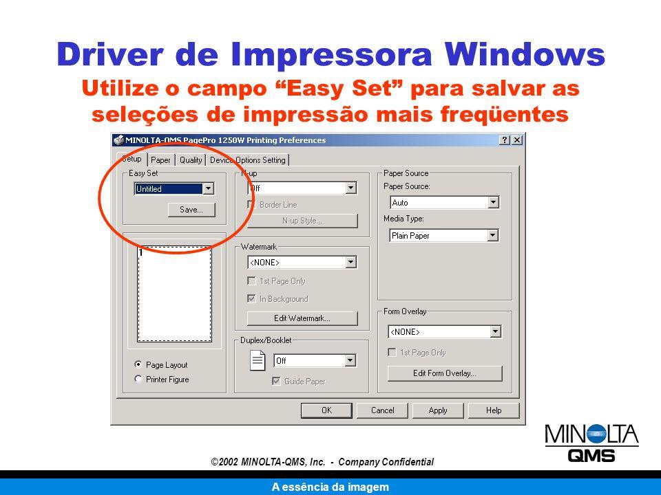 A essência da imagem ©2002 MINOLTA-QMS, Inc. - Company Confidential Driver de Impressora Windows Utilize o campo Easy Set para salvar as seleções de i