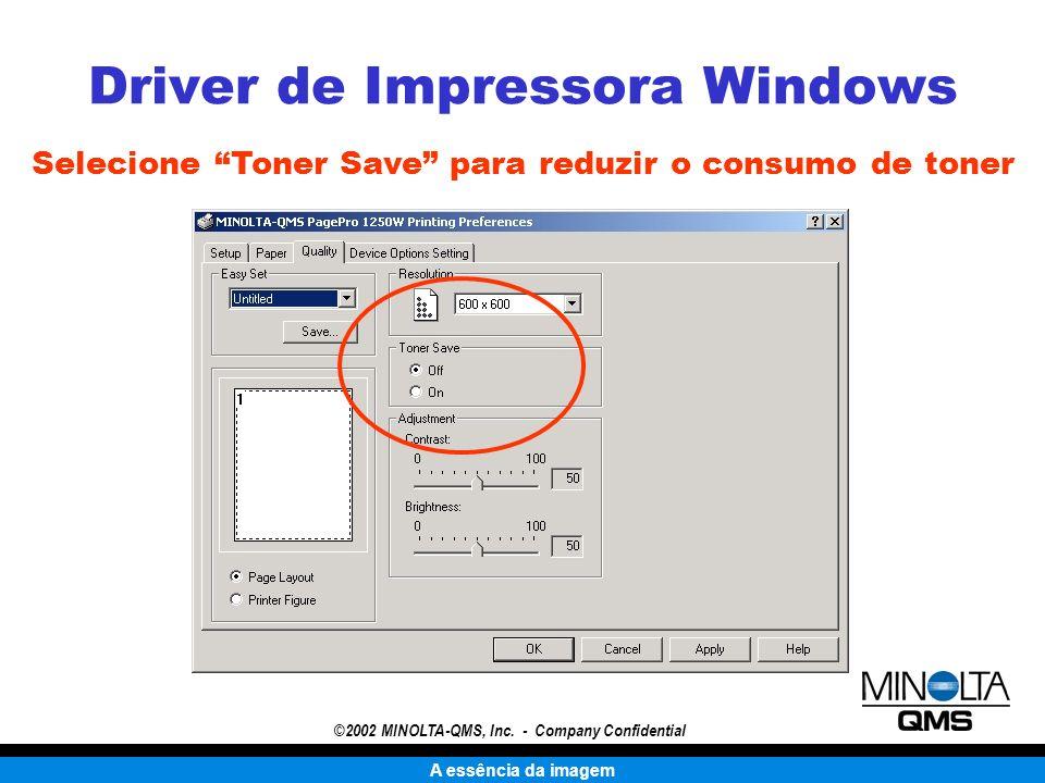 A essência da imagem ©2002 MINOLTA-QMS, Inc. - Company Confidential Selecione Toner Save para reduzir o consumo de toner Driver de Impressora Windows