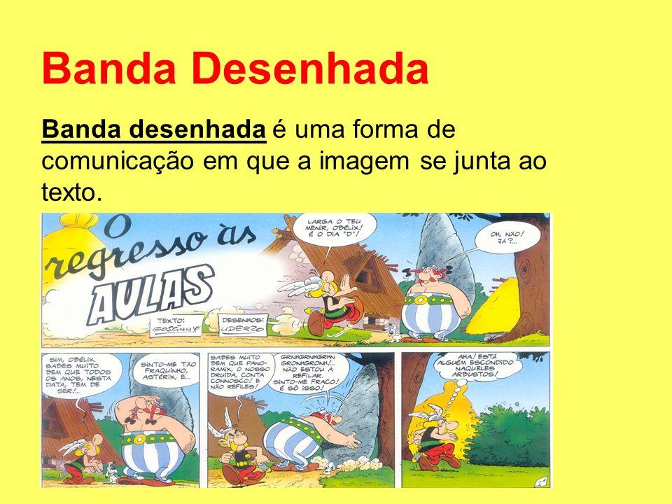Banda Desenhada Banda desenhada é uma forma de comunicação em que a imagem se junta ao texto.