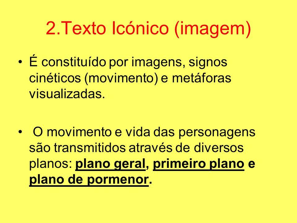 2.Texto Icónico (imagem) É constituído por imagens, signos cinéticos (movimento) e metáforas visualizadas. O movimento e vida das personagens são tran