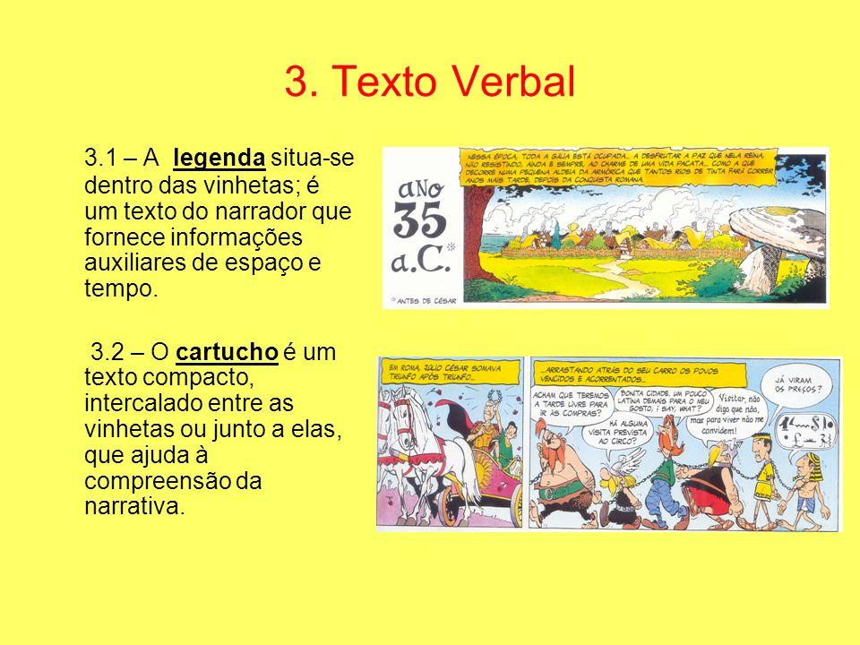 3. Texto Verbal 3.1 – A legenda situa-se dentro das vinhetas; é um texto do narrador que fornece informações auxiliares de espaço e tempo. 3.2 – O car