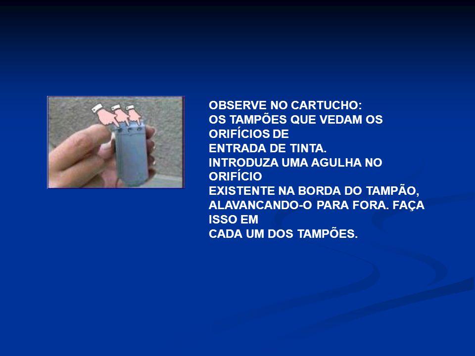 OBSERVE NO CARTUCHO: OS TAMPÕES QUE VEDAM OS ORIFÍCIOS DE ENTRADA DE TINTA.