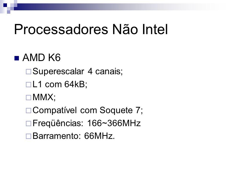 Processadores Não Intel AMD K6 Superescalar 4 canais; L1 com 64kB; MMX; Compatível com Soquete 7; Freqüências: 166~366MHz Barramento: 66MHz.