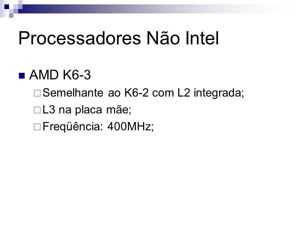 Processadores Não Intel AMD K6-3 Semelhante ao K6-2 com L2 integrada; L3 na placa mãe; Freqüência: 400MHz;