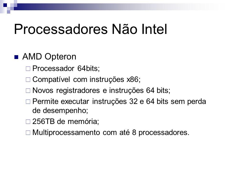 Processadores Não Intel AMD Opteron Processador 64bits; Compatível com instruções x86; Novos registradores e instruções 64 bits; Permite executar instruções 32 e 64 bits sem perda de desempenho; 256TB de memória; Multiprocessamento com até 8 processadores.