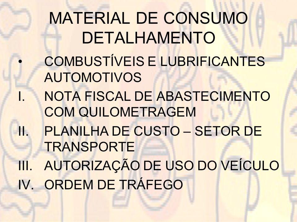 MATERIAL DE CONSUMO DETALHAMENTO COMBUSTÍVEIS E LUBRIFICANTES AUTOMOTIVOS I.NOTA FISCAL DE ABASTECIMENTO COM QUILOMETRAGEM II.PLANILHA DE CUSTO – SETO
