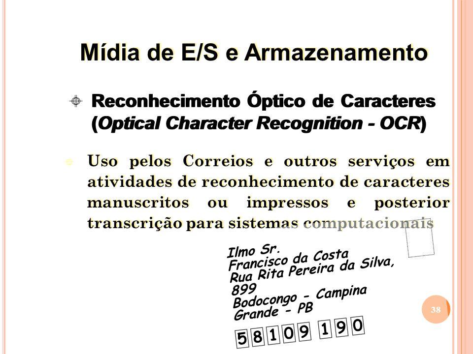 Uso pelos Correios e outros serviços em atividades de reconhecimento de caracteres manuscritos ou impressos e posterior transcrição para sistemas computacionais 38 Reconhecimento Óptico de Caracteres (Optical Character Recognition - OCR) 5 8 1 0 0 9 1 9 Ilmo Sr.