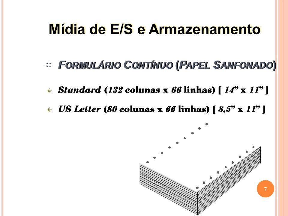 F ORMULÁRIO C ONTÍNUO (P APEL S ANFONADO ) Standard ( 132 colunas x 66 linhas) [ 14 x 11 ] US Letter ( 80 colunas x 66 linhas) [ 8,5 x 11 ] Standard ( 132 colunas x 66 linhas) [ 14 x 11 ] US Letter ( 80 colunas x 66 linhas) [ 8,5 x 11 ] 7 Mídia de E/S e Armazenamento