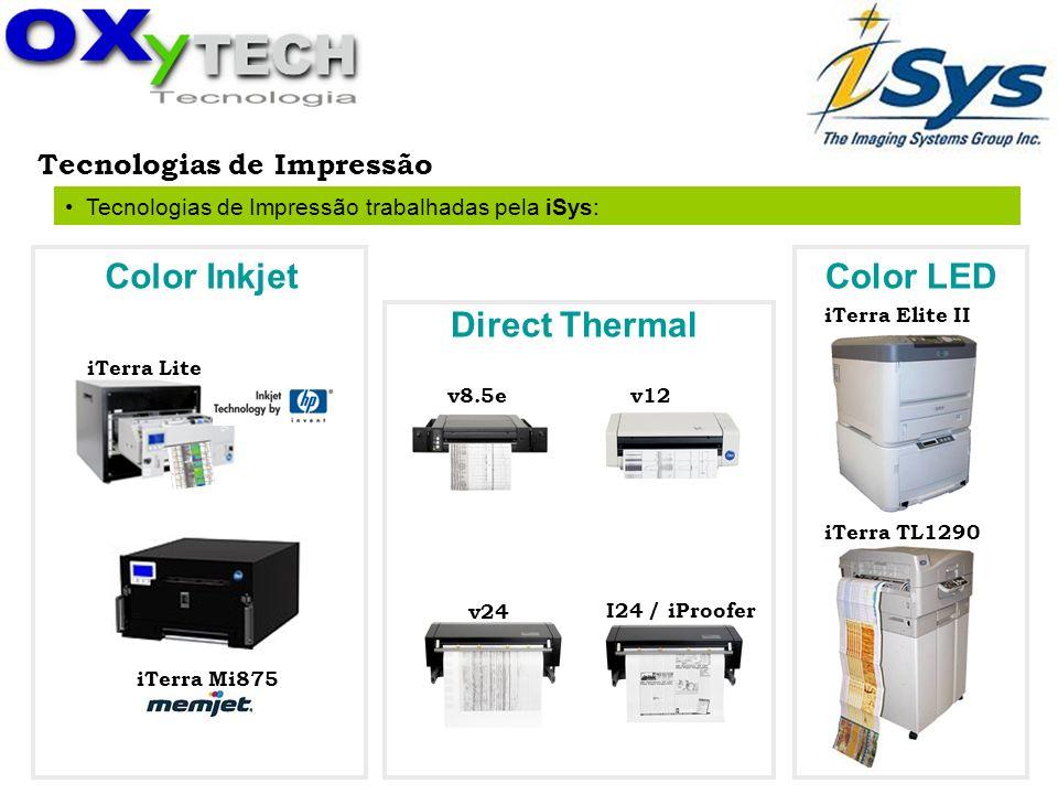 Tecnologias de Impressão Tecnologias de Impressão trabalhadas pela iSys: Color Inkjet Color LED Direct Thermal iTerra Lite v12 v24 I24 / iProofer v8.5
