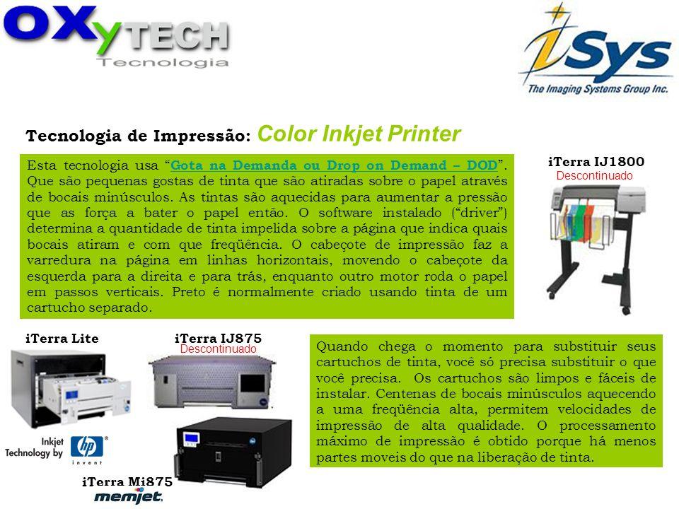 Tecnologia de Impressão: Color Inkjet Printer Esta tecnologia usa Gota na Demanda ou Drop on Demand – DOD. Que são pequenas gostas de tinta que são at