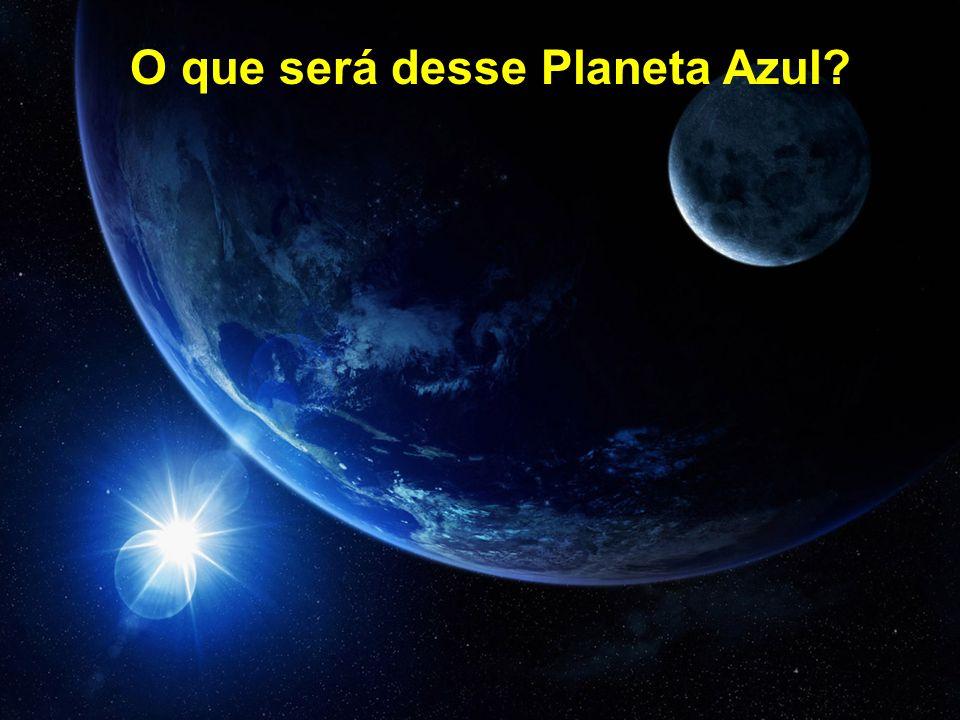 O que será desse Planeta Azul?