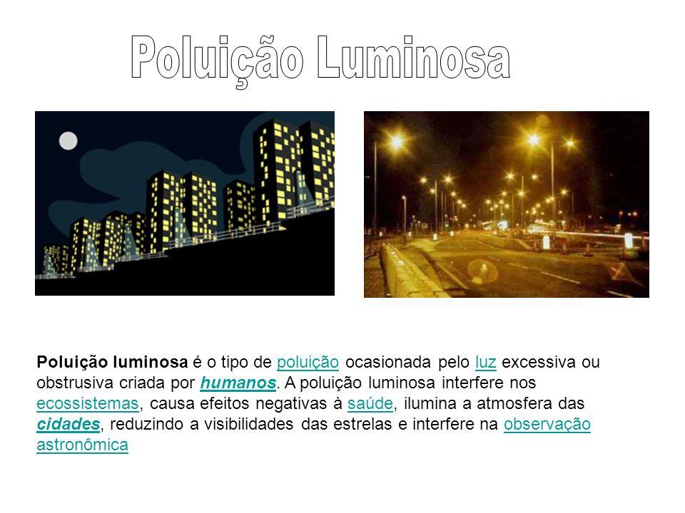 Poluição luminosa é o tipo de poluição ocasionada pelo luz excessiva ou obstrusiva criada por humanos. A poluição luminosa interfere nos ecossistemas,