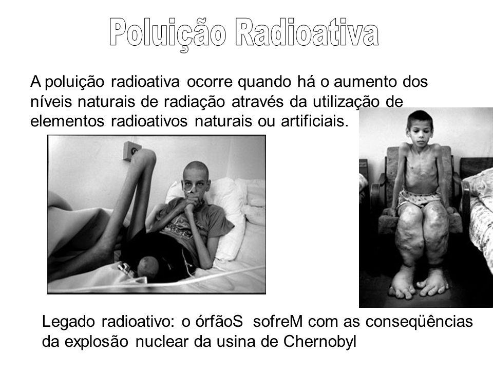 A poluição radioativa ocorre quando há o aumento dos níveis naturais de radiação através da utilização de elementos radioativos naturais ou artificiai