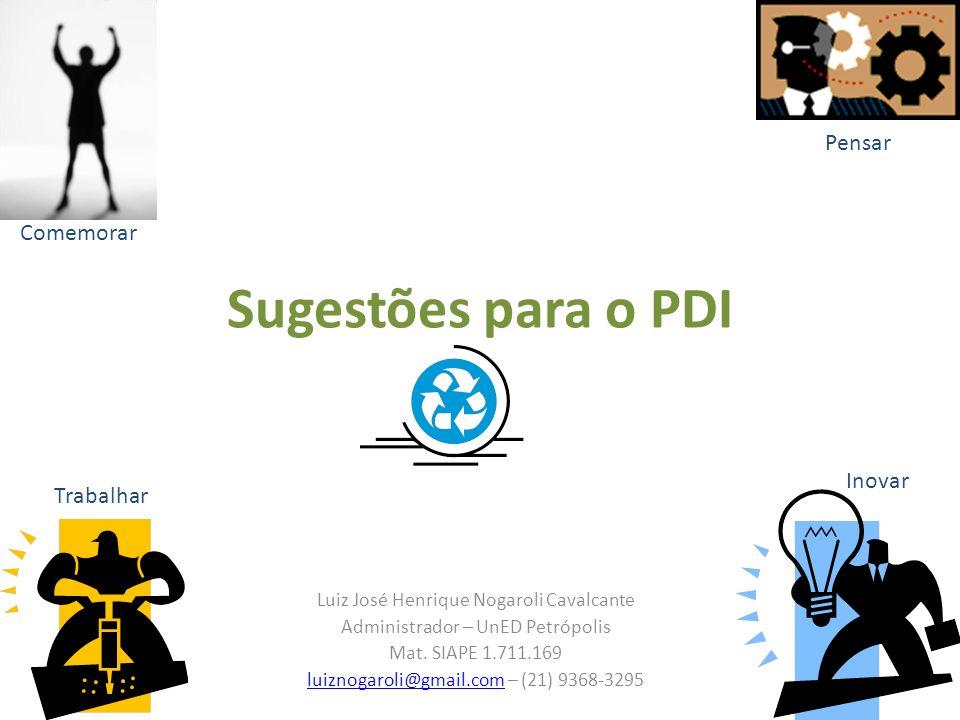 Sugestões para o PDI Luiz José Henrique Nogaroli Cavalcante Administrador – UnED Petrópolis Mat. SIAPE 1.711.169 luiznogaroli@gmail.comluiznogaroli@gm