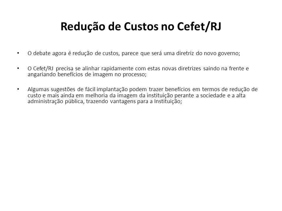 Redução de Custos no Cefet/RJ O debate agora é redução de custos, parece que será uma diretriz do novo governo; O Cefet/RJ precisa se alinhar rapidame