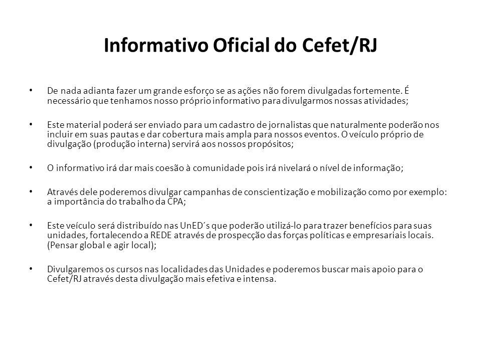 Informativo Oficial do Cefet/RJ De nada adianta fazer um grande esforço se as ações não forem divulgadas fortemente. É necessário que tenhamos nosso p