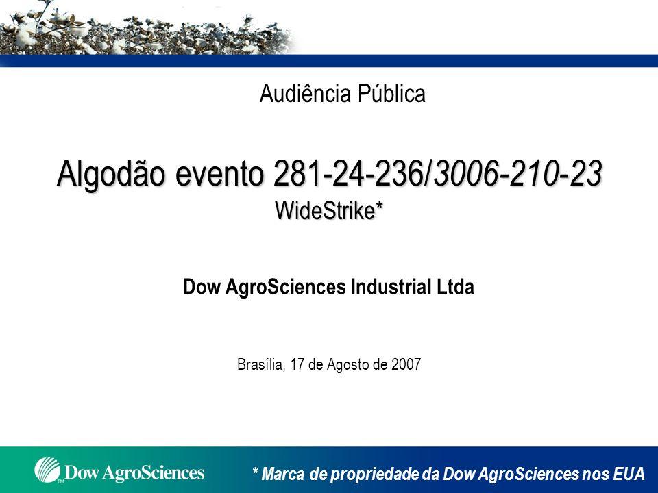 Algodão evento 281-24-236/ 3006-210-23 Algodão evento 281-24-236/ 3006-210-23WideStrike* Dow AgroSciences Industrial Ltda Audiência Pública Brasília,