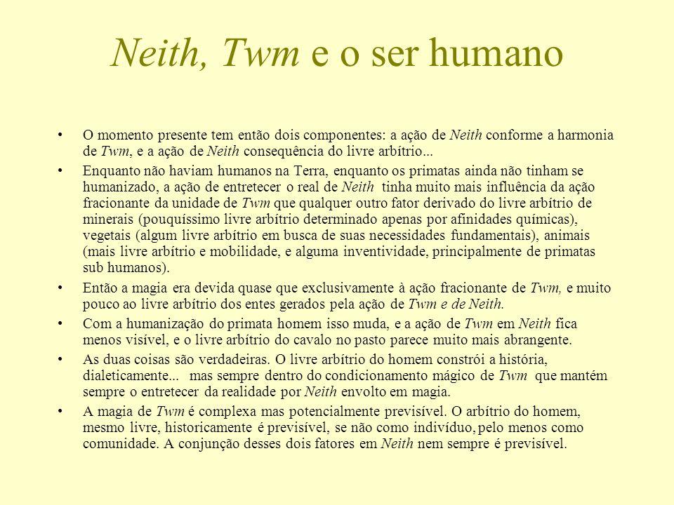 Neith, Twm e o ser humano O momento presente tem então dois componentes: a ação de Neith conforme a harmonia de Twm, e a ação de Neith consequência do