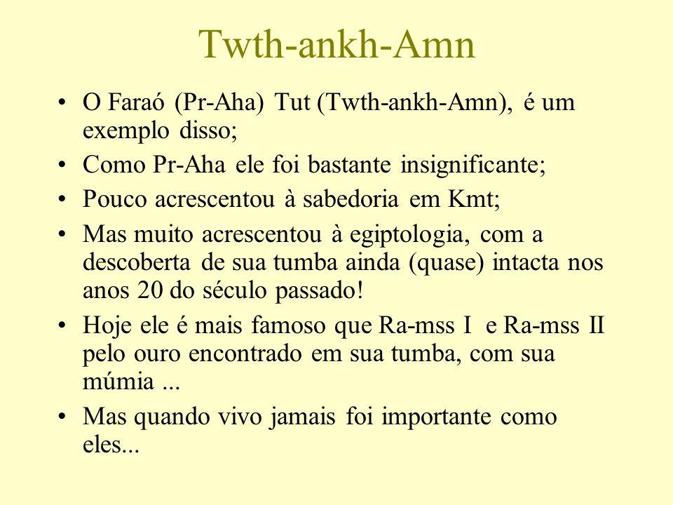 Twth-ankh-Amn O Faraó (Pr-Aha) Tut (Twth-ankh-Amn), é um exemplo disso; Como Pr-Aha ele foi bastante insignificante; Pouco acrescentou à sabedoria em