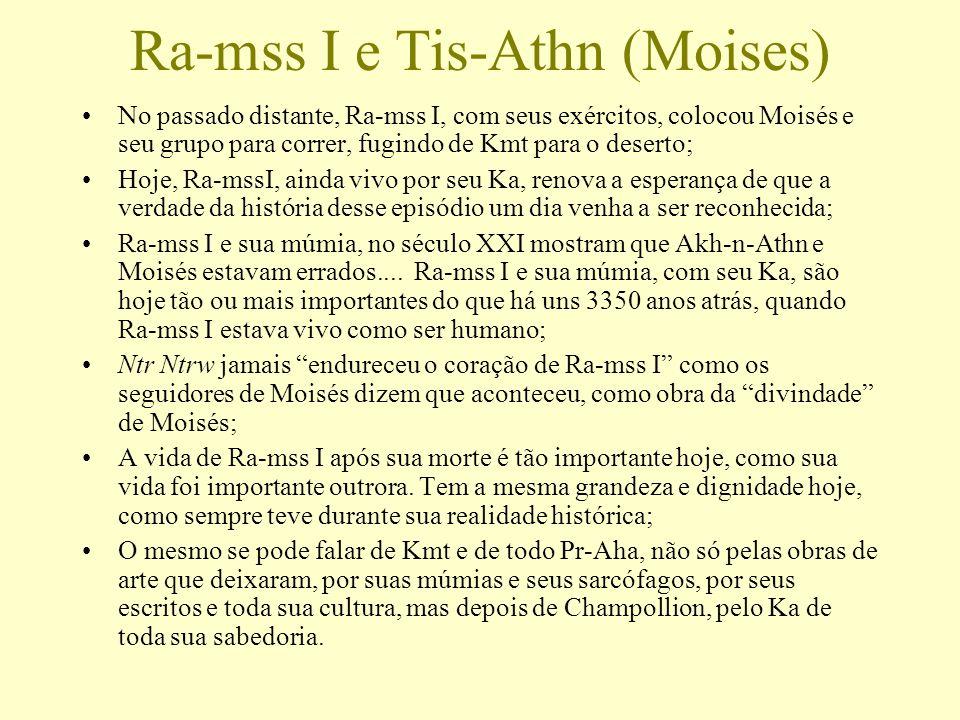 Ra-mss I e Tis-Athn (Moises) No passado distante, Ra-mss I, com seus exércitos, colocou Moisés e seu grupo para correr, fugindo de Kmt para o deserto;